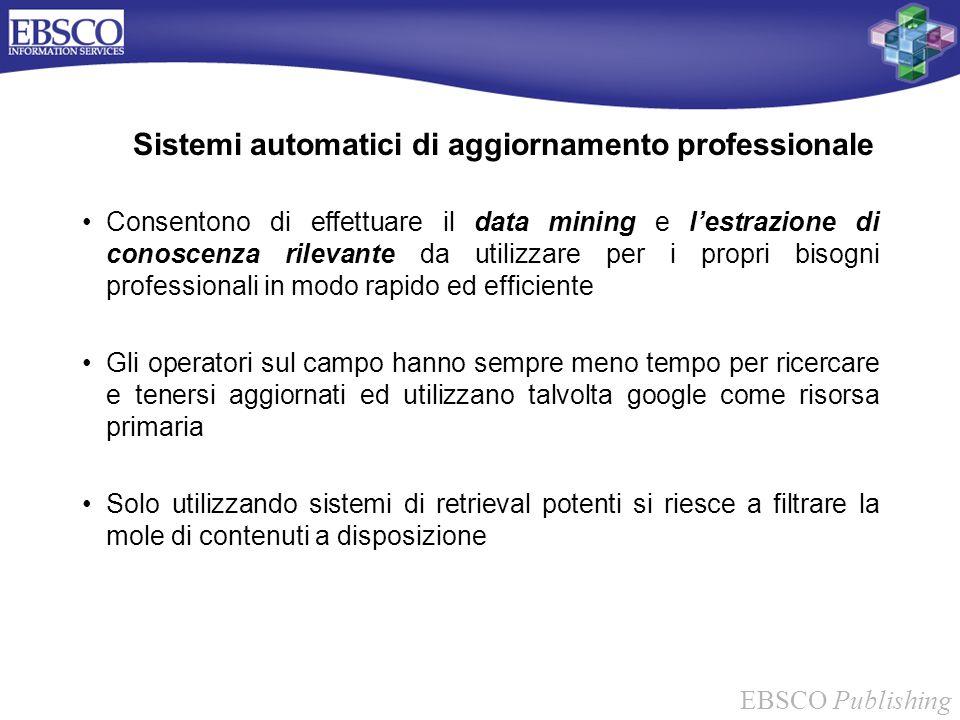 EBSCO Publishing Sistemi automatici di aggiornamento professionale Consentono di effettuare il data mining e lestrazione di conoscenza rilevante da ut
