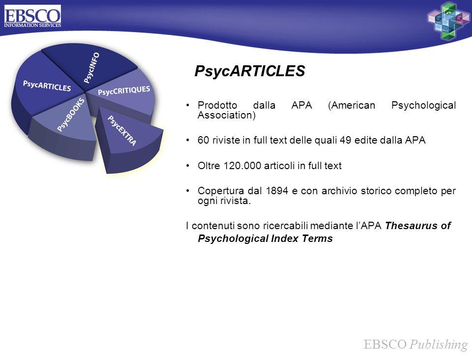 EBSCO Publishing PsycARTICLES Prodotto dalla APA (American Psychological Association) 60 riviste in full text delle quali 49 edite dalla APA Oltre 120