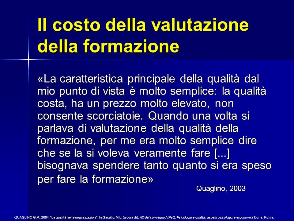 Il costo della valutazione della formazione «La caratteristica principale della qualità dal mio punto di vista è molto semplice: la qualità costa, ha un prezzo molto elevato, non consente scorciatoie.