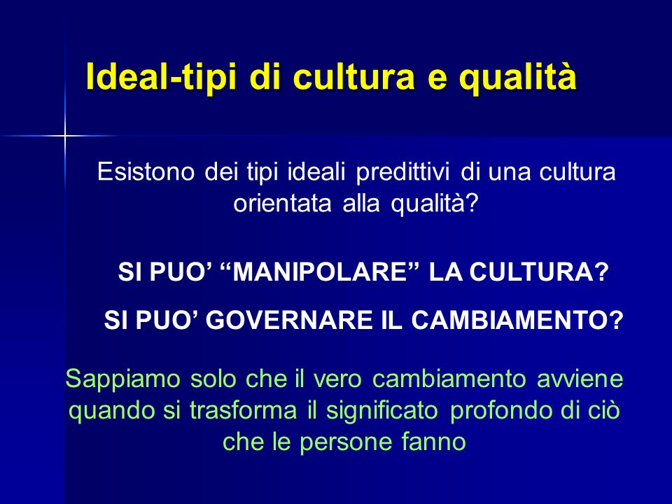 Ideal-tipi di cultura e qualità Esistono dei tipi ideali predittivi di una cultura orientata alla qualità.