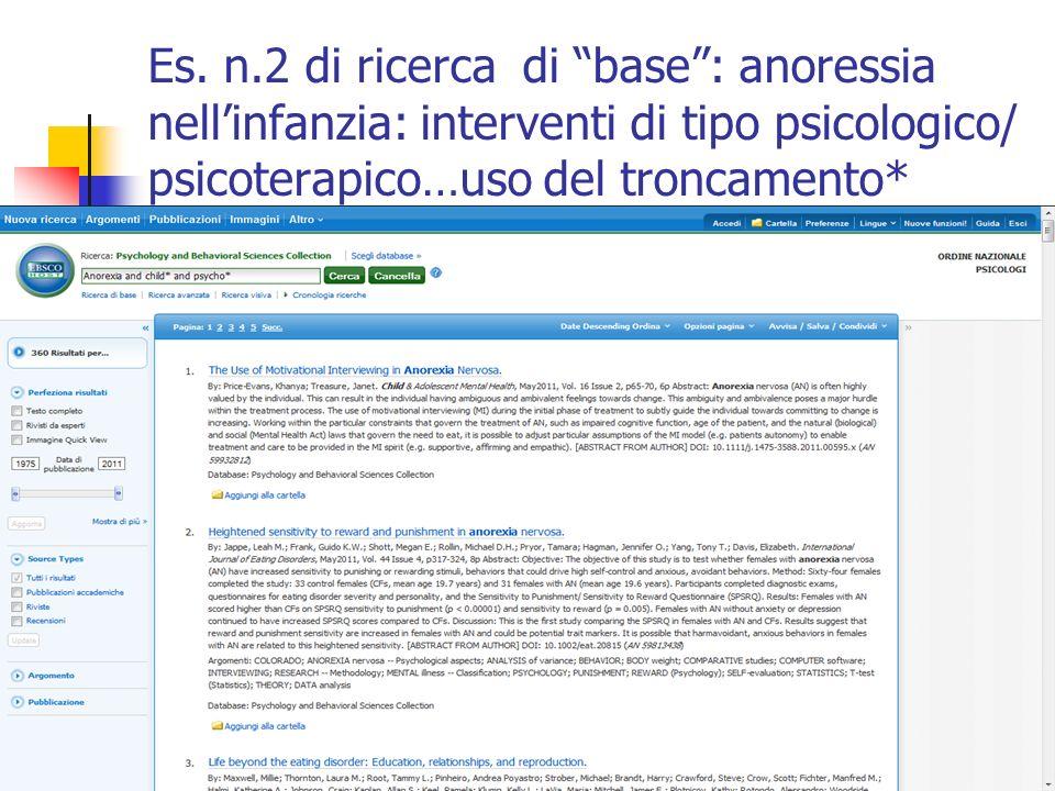 Es. n.2 di ricerca di base: anoressia nellinfanzia: interventi di tipo psicologico/ psicoterapico…uso del troncamento*