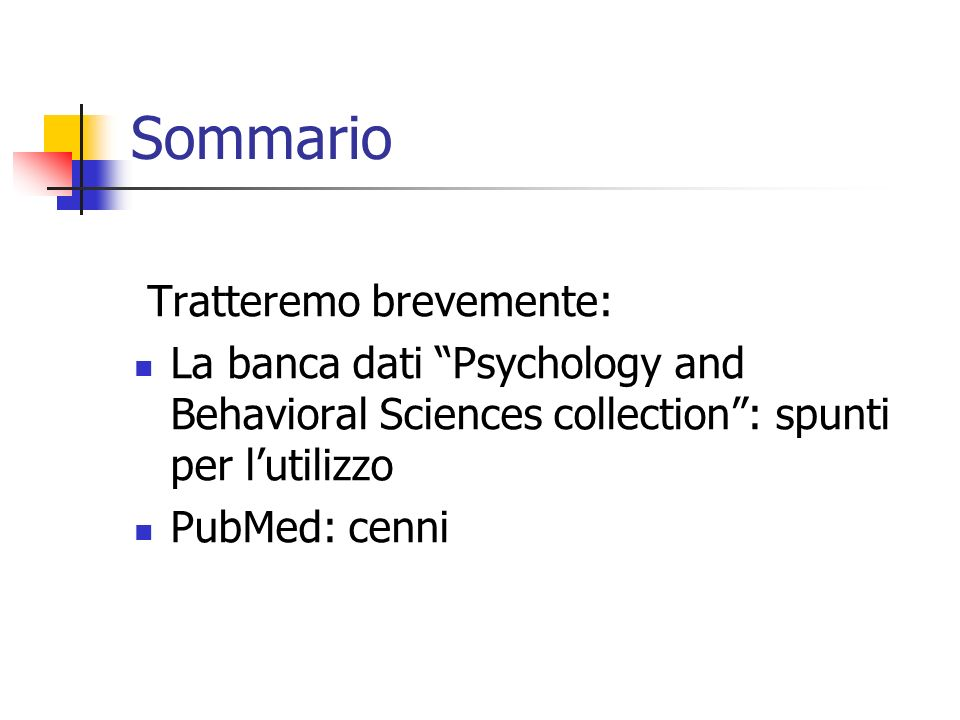 Sommario Tratteremo brevemente: La banca dati Psychology and Behavioral Sciences collection: spunti per lutilizzo PubMed: cenni