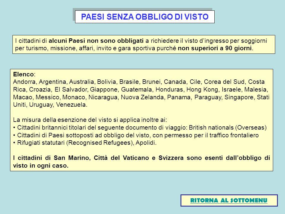 PAESI SENZA OBBLIGO DI VISTO I cittadini di alcuni Paesi non sono obbligati a richiedere il visto dingresso per soggiorni per turismo, missione, affar