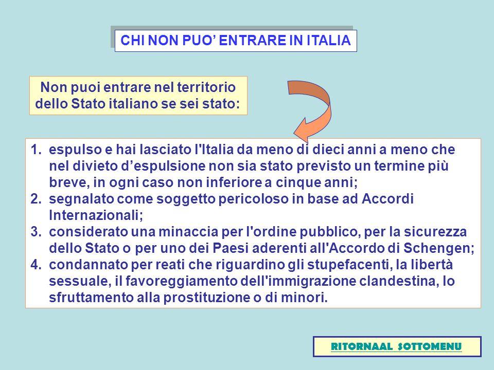 CHI NON PUO ENTRARE IN ITALIA 1.espulso e hai lasciato l'Italia da meno di dieci anni a meno che nel divieto despulsione non sia stato previsto un ter