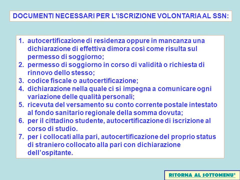 1.autocertificazione di residenza oppure in mancanza una dichiarazione di effettiva dimora così come risulta sul permesso di soggiorno; 2.permesso di