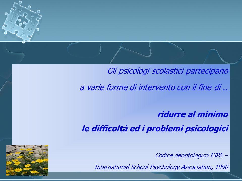 Gli psicologi scolastici partecipano a varie forme di intervento con il fine di.. ridurre al minimo le difficoltà ed i problemi psicologici Codice deo
