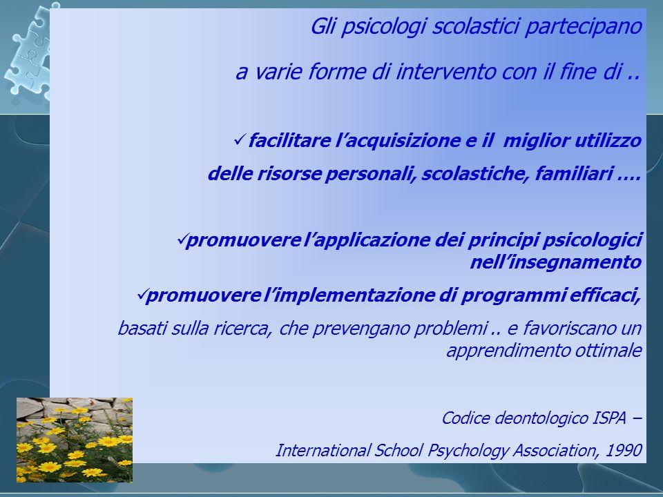 Gli psicologi scolastici partecipano a varie forme di intervento con il fine di.. facilitare lacquisizione e il miglior utilizzo delle risorse persona