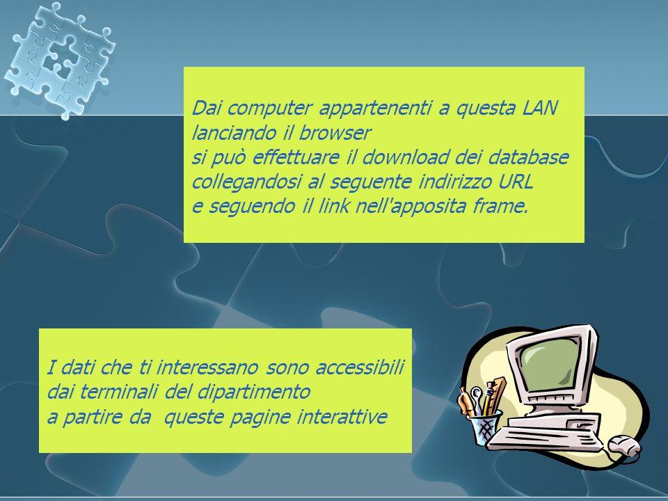 Dai computer appartenenti a questa LAN lanciando il browser si può effettuare il download dei database collegandosi al seguente indirizzo URL e seguen