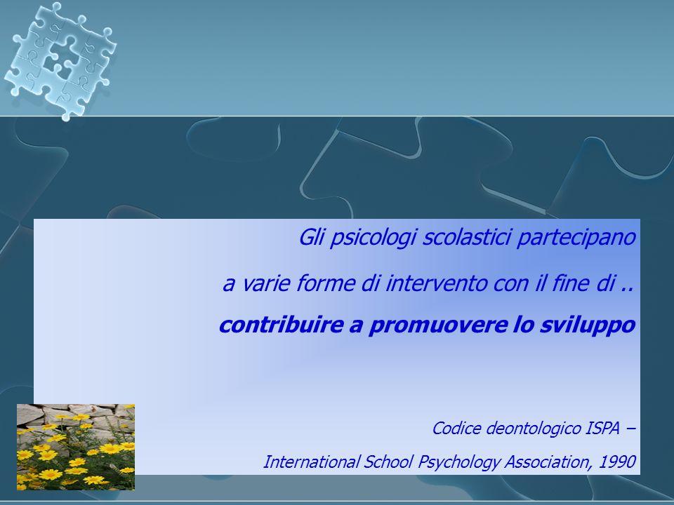 Gli psicologi scolastici partecipano a varie forme di intervento con il fine di.. contribuire a promuovere lo sviluppo Codice deontologico ISPA – Inte