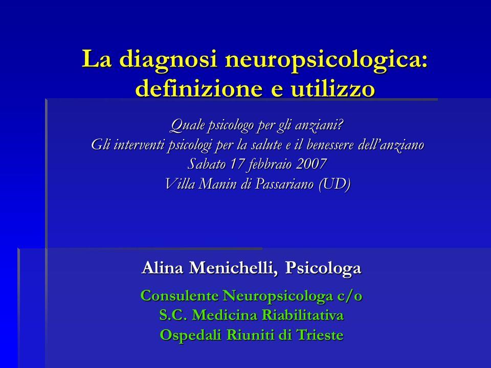 La diagnosi neuropsicologica: definizione e utilizzo Alina Menichelli, Psicologa Consulente Neuropsicologa c/o S.C.