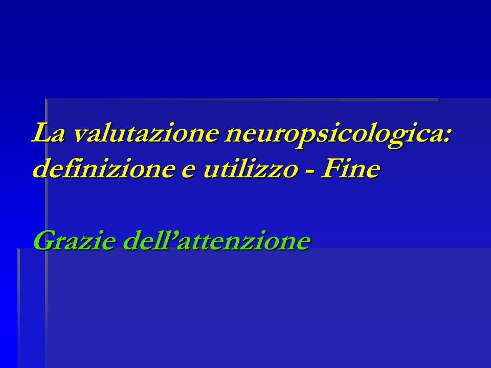 La valutazione neuropsicologica: definizione e utilizzo - Fine Grazie dellattenzione