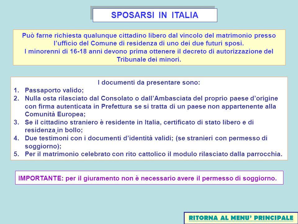 SPOSARSI IN ITALIA I documenti da presentare sono: 1.Passaporto valido; 2.Nulla osta rilasciato dal Consolato o dallAmbasciata del proprio paese dorig