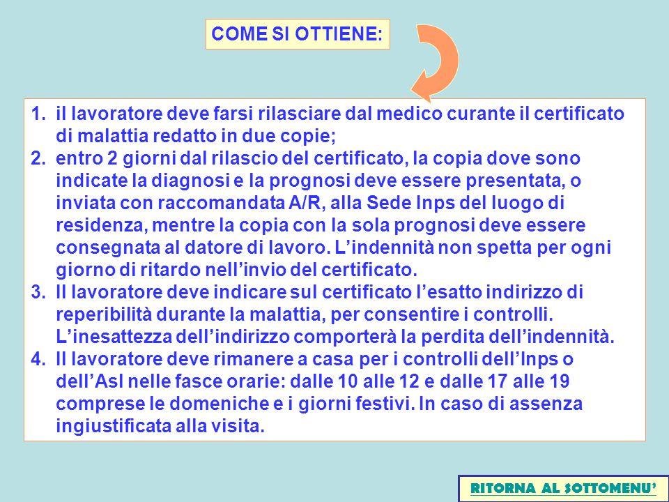 1.il lavoratore deve farsi rilasciare dal medico curante il certificato di malattia redatto in due copie; 2.entro 2 giorni dal rilascio del certificat