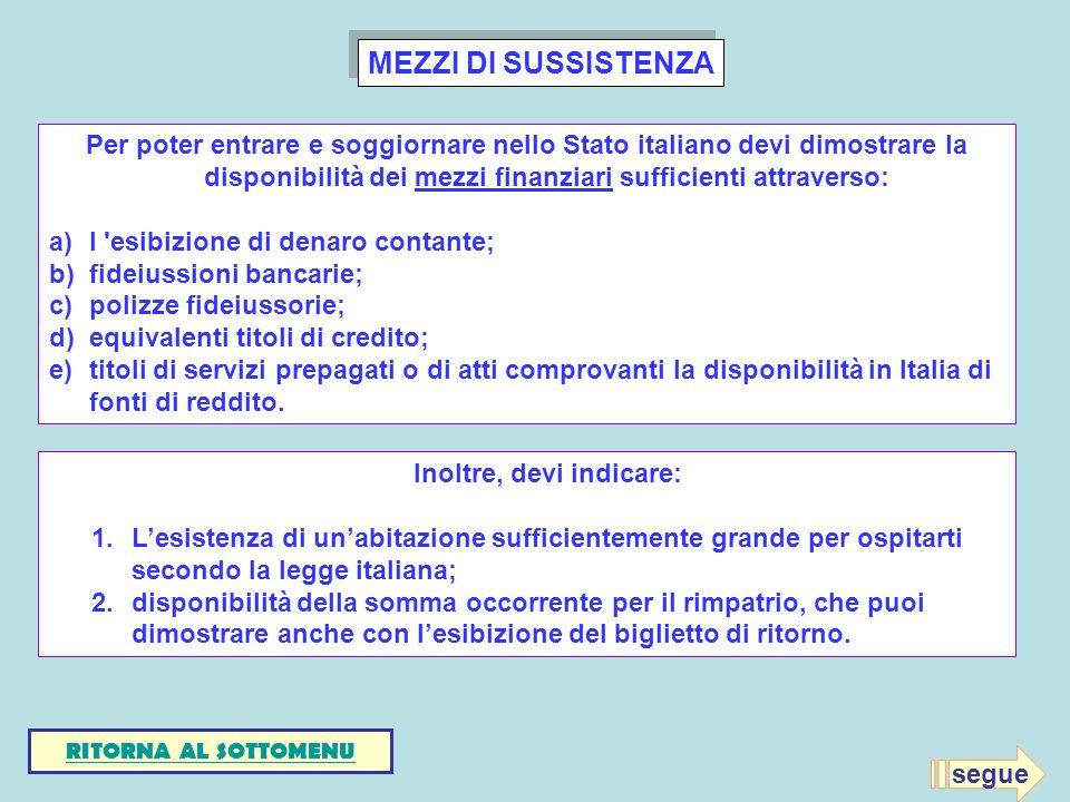 MEZZI DI SUSSISTENZA Per poter entrare e soggiornare nello Stato italiano devi dimostrare la disponibilità dei mezzi finanziari sufficienti attraverso