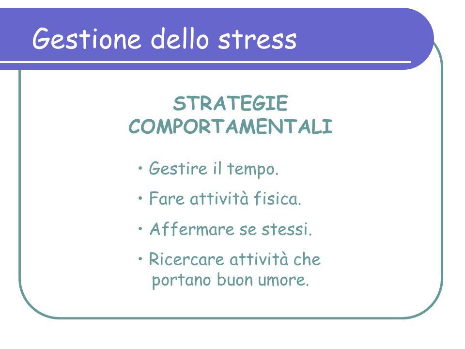 Gestione dello stress STRATEGIE COMPORTAMENTALI Gestire il tempo. Fare attività fisica. Affermare se stessi. Ricercare attività che portano buon umore