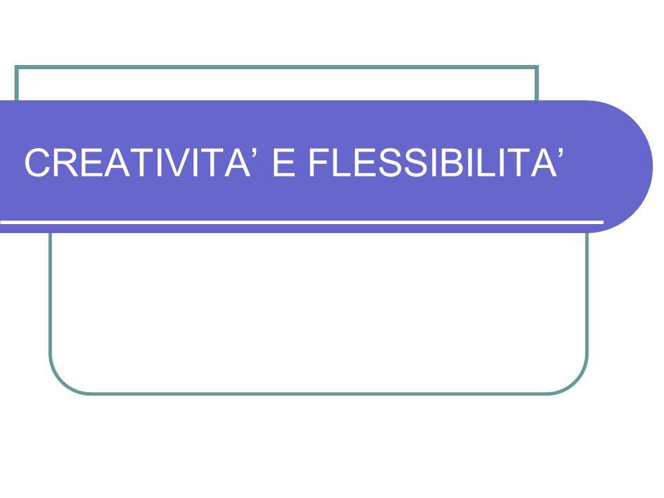 CREATIVITA E FLESSIBILITA