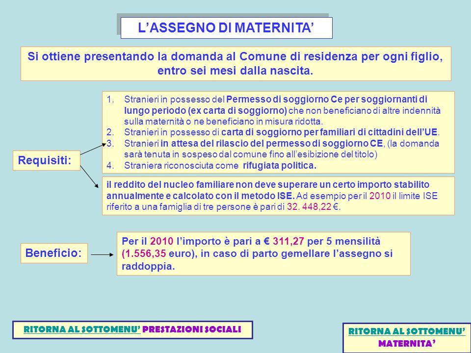 LASSEGNO DI MATERNITA Si ottiene presentando la domanda al Comune di residenza per ogni figlio, entro sei mesi dalla nascita.