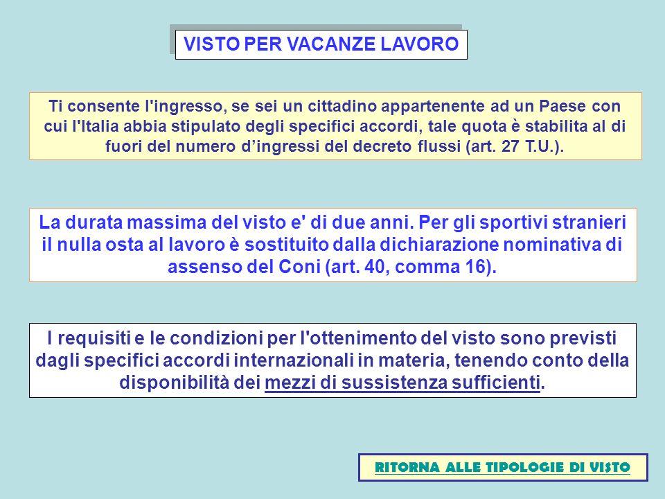 VISTO PER VACANZE LAVORO I requisiti e le condizioni per l ottenimento del visto sono previsti dagli specifici accordi internazionali in materia, tenendo conto della disponibilità dei mezzi di sussistenza sufficienti.
