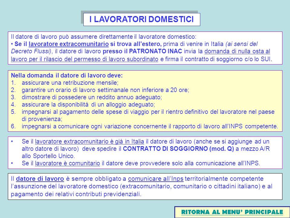 I LAVORATORI DOMESTICI Il datore di lavoro può assumere direttamente il lavoratore domestico: Se il lavoratore extracomunitario si trova all estero, prima di venire in Italia (ai sensi del Decreto Flussi), il datore di lavoro presso il PATRONATO INAC invia la domanda di nulla osta al lavoro per il rilascio del permesso di lavoro subordinato e firma il contratto di soggiorno c/o lo SUI.
