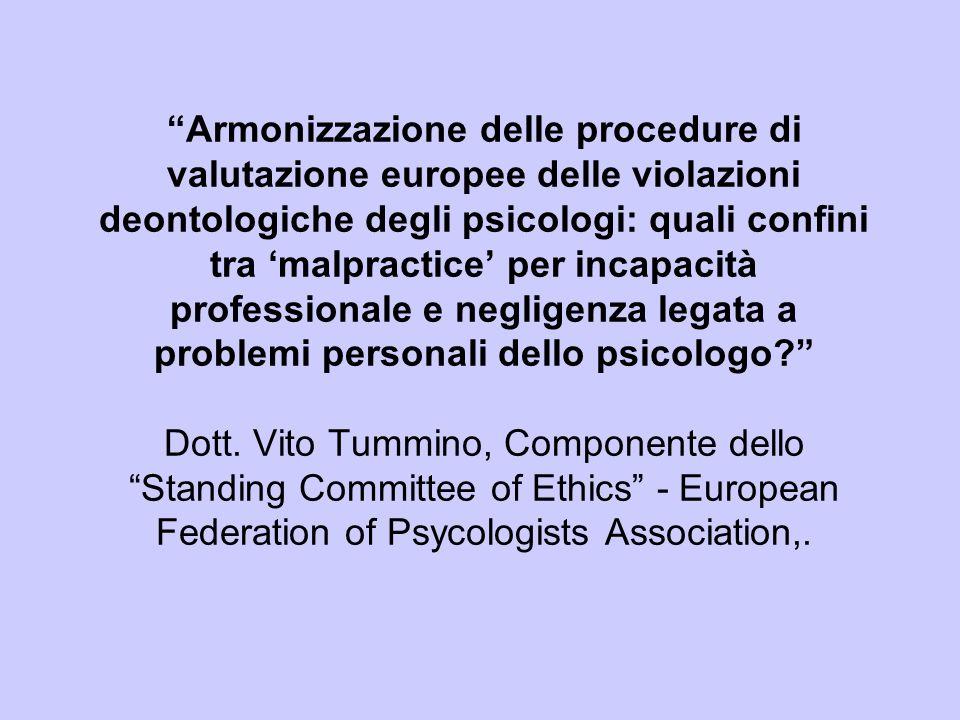 Armonizzazione delle procedure di valutazione europee delle violazioni deontologiche degli psicologi: quali confini tra malpractice per incapacità professionale e negligenza legata a problemi personali dello psicologo.