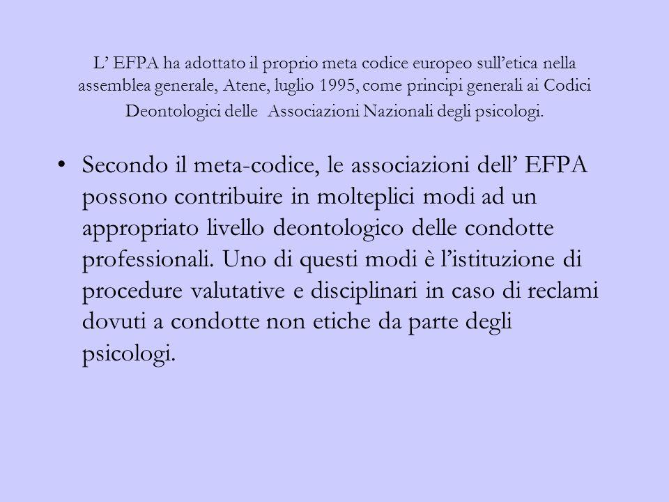 L EFPA ha adottato il proprio meta codice europeo sulletica nella assemblea generale, Atene, luglio 1995, come principi generali ai Codici Deontologici delle Associazioni Nazionali degli psicologi.