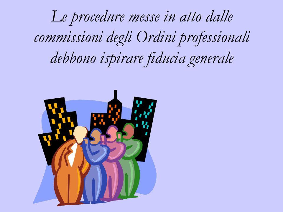Le procedure messe in atto dalle commissioni degli Ordini professionali debbono ispirare fiducia generale