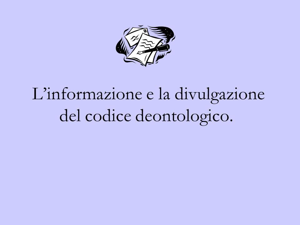 Linformazione e la divulgazione del codice deontologico.
