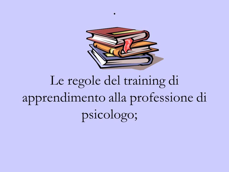. Le regole del training di apprendimento alla professione di psicologo;