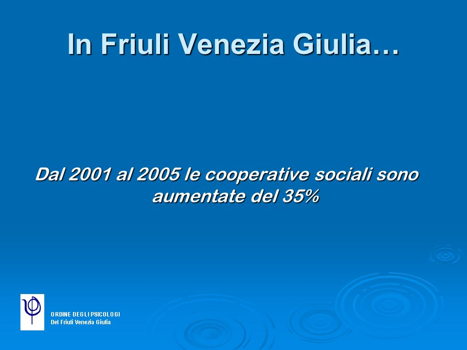 In Friuli Venezia Giulia… Dal 2001 al 2005 le cooperative sociali sono aumentate del 35%