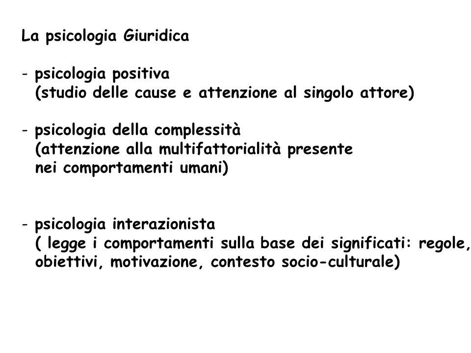 La psicologia Giuridica - psicologia positiva (studio delle cause e attenzione al singolo attore) - psicologia della complessità (attenzione alla mult