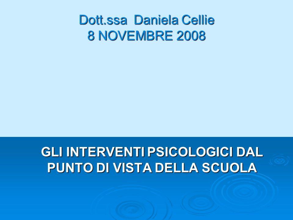 Dott.ssa Daniela Cellie 8 NOVEMBRE 2008 GLI INTERVENTI PSICOLOGICI DAL PUNTO DI VISTA DELLA SCUOLA