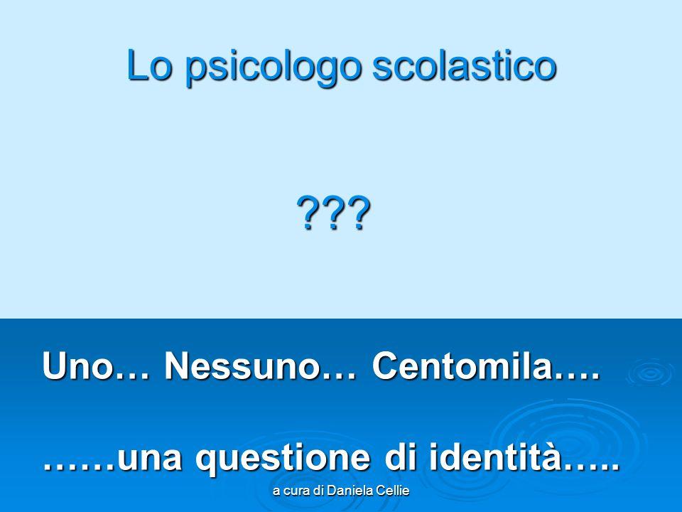 a cura di Daniela Cellie Lo psicologo scolastico Uno… Nessuno… Centomila…. ……una questione di identità….. ???