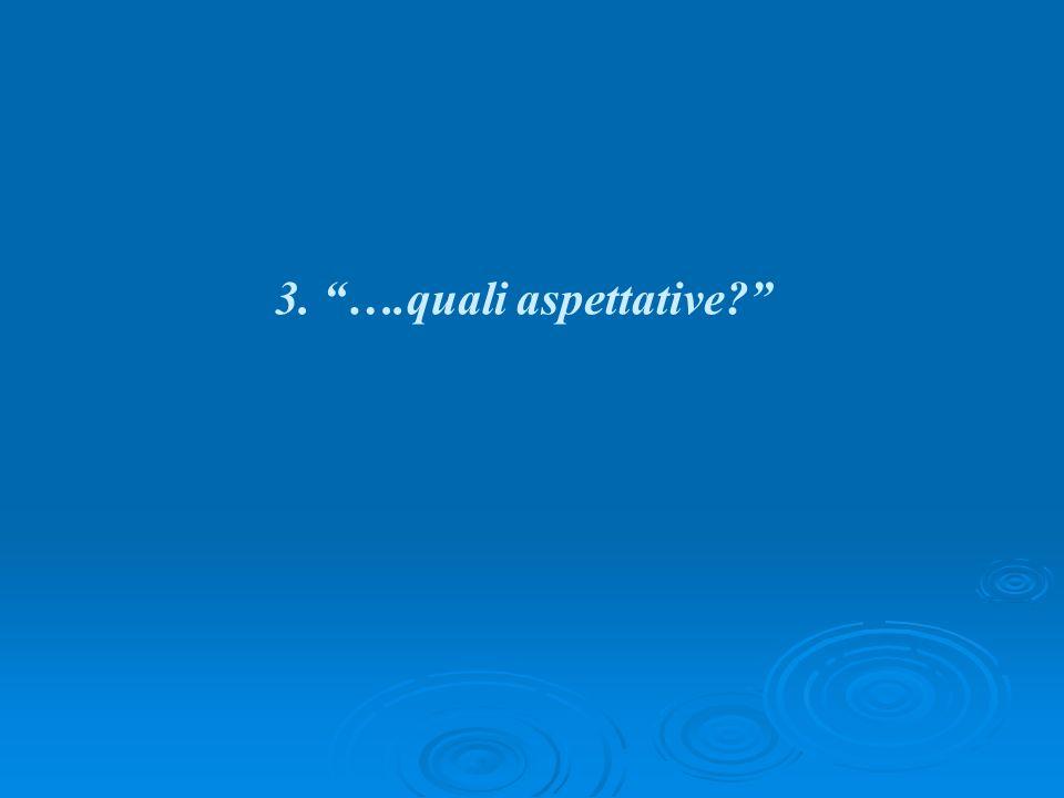 3. ….quali aspettative