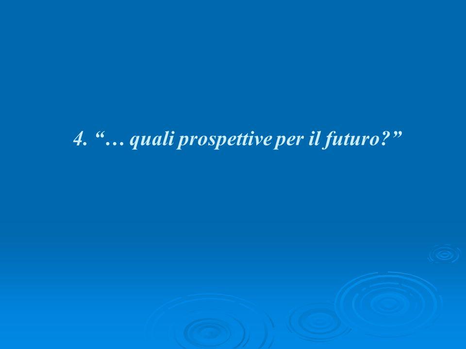 4. … quali prospettive per il futuro