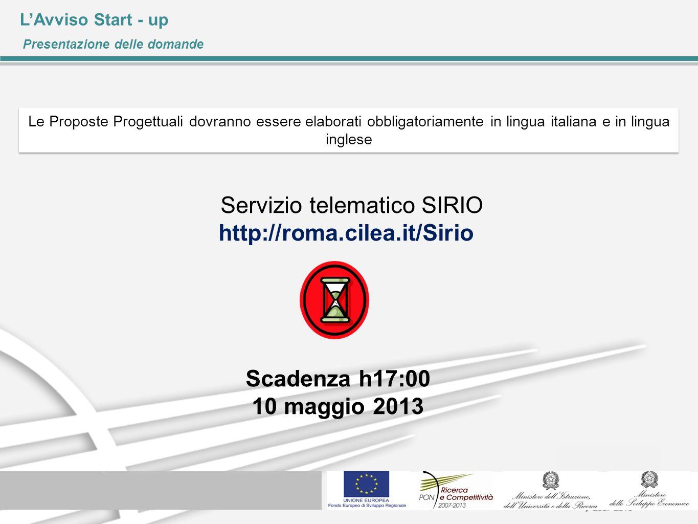 LAvviso Start - up Presentazione delle domande Servizio telematico SIRIO http://roma.cilea.it/Sirio Scadenza h17:00 10 maggio 2013 Le Proposte Progett