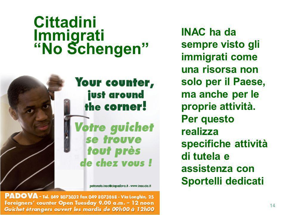 14 Cittadini Immigrati No Schengen INAC ha da sempre visto gli immigrati come una risorsa non solo per il Paese, ma anche per le proprie attività.