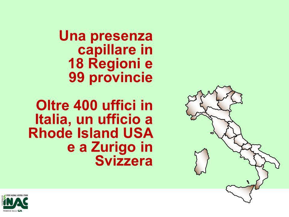 Una presenza capillare in 18 Regioni e 99 provincie Oltre 400 uffici in Italia, un ufficio a Rhode Island USA e a Zurigo in Svizzera