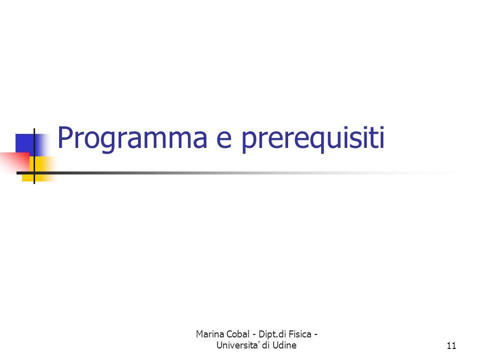 Marina Cobal - Dipt.di Fisica - Universita' di Udine11 Programma e prerequisiti