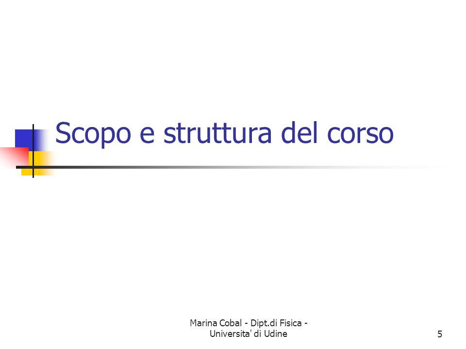 Marina Cobal - Dipt.di Fisica - Universita' di Udine5 Scopo e struttura del corso