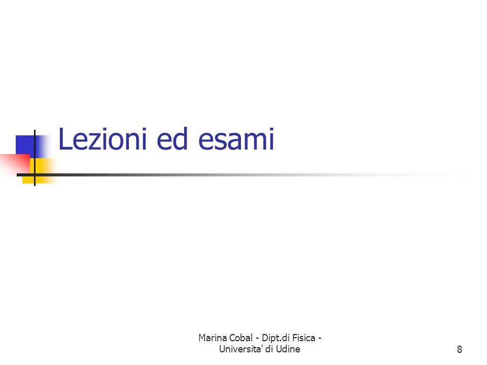 Marina Cobal - Dipt.di Fisica - Universita' di Udine8 Lezioni ed esami
