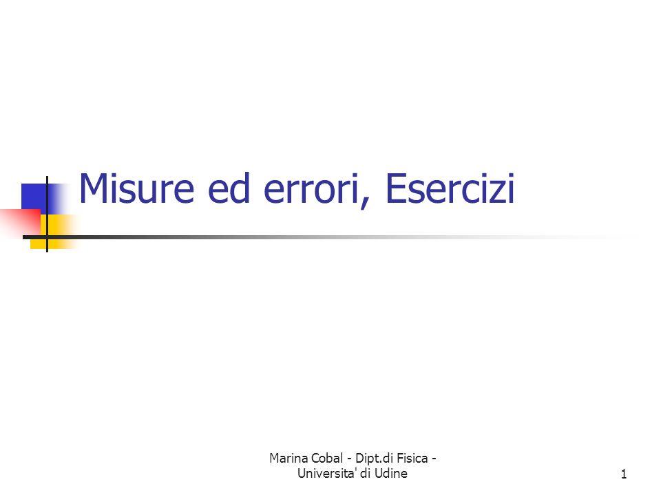Marina Cobal - Dipt.di Fisica - Universita di Udine1 Misure ed errori, Esercizi