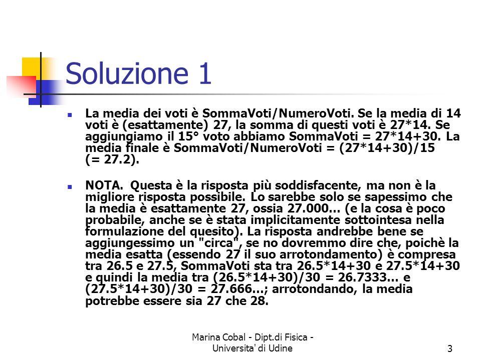 Marina Cobal - Dipt.di Fisica - Universita' di Udine2 Esercizio 1 Uno studente ha dato 14 esami con la media del 27. Al quindicesimo esame prende 30.
