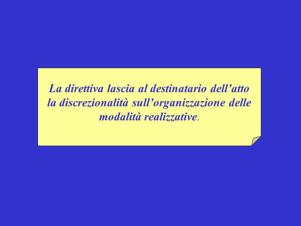 La direttiva lascia al destinatario dellatto la discrezionalità sullorganizzazione delle modalità realizzative.