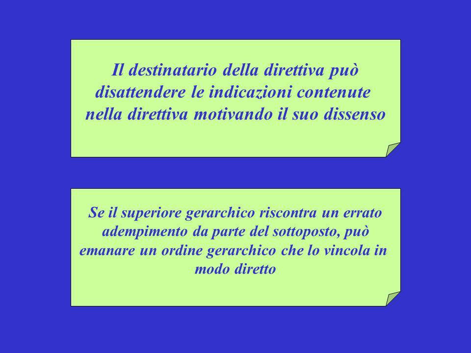 Il destinatario della direttiva può disattendere le indicazioni contenute nella direttiva motivando il suo dissenso Se il superiore gerarchico riscont