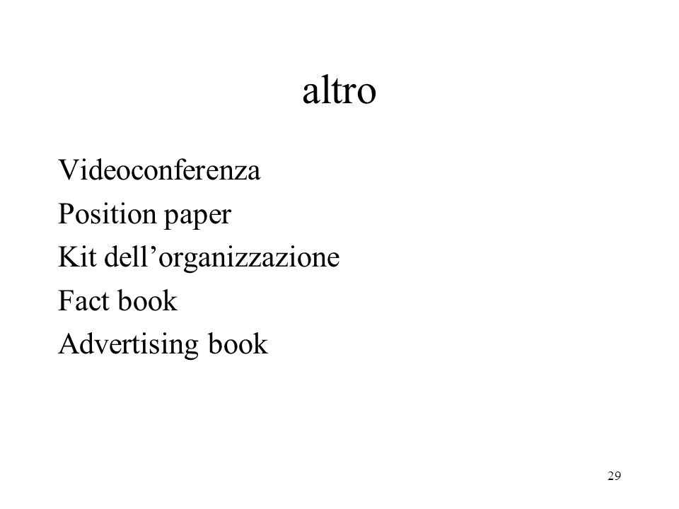 29 altro Videoconferenza Position paper Kit dellorganizzazione Fact book Advertising book