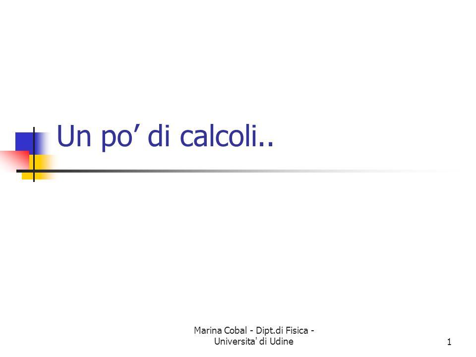 Marina Cobal - Dipt.di Fisica - Universita' di Udine1 Un po di calcoli..