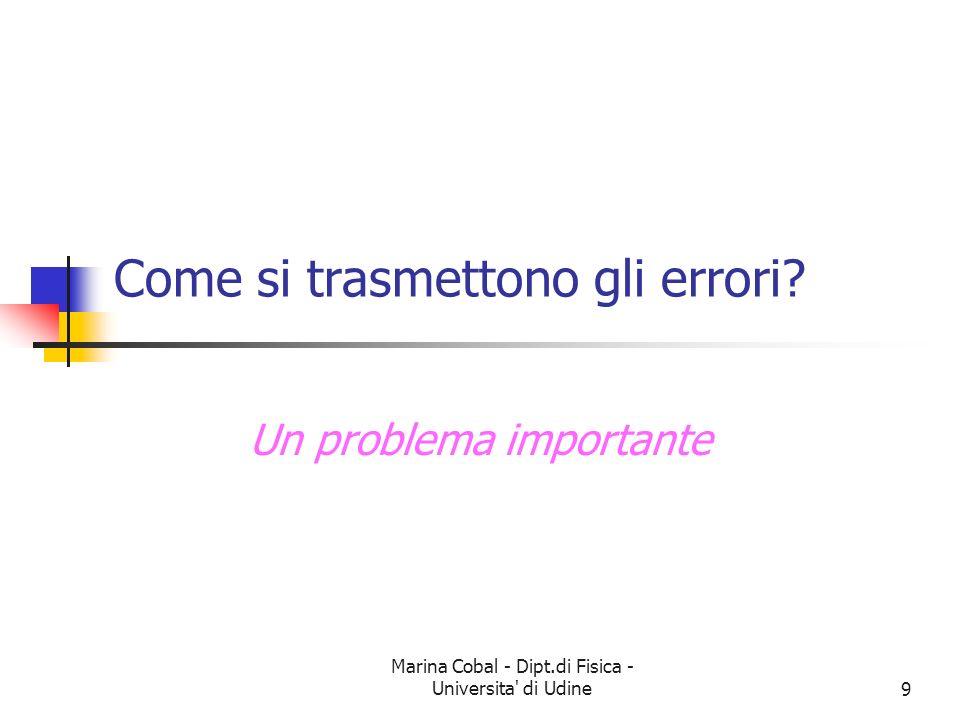 Marina Cobal - Dipt.di Fisica - Universita' di Udine9 Come si trasmettono gli errori? Un problema importante