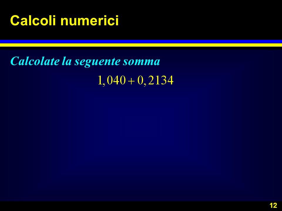 12 Calcoli numerici Calcolate la seguente somma