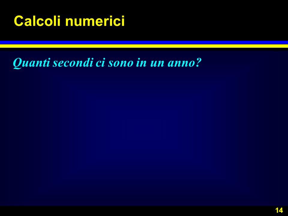 14 Calcoli numerici Quanti secondi ci sono in un anno?