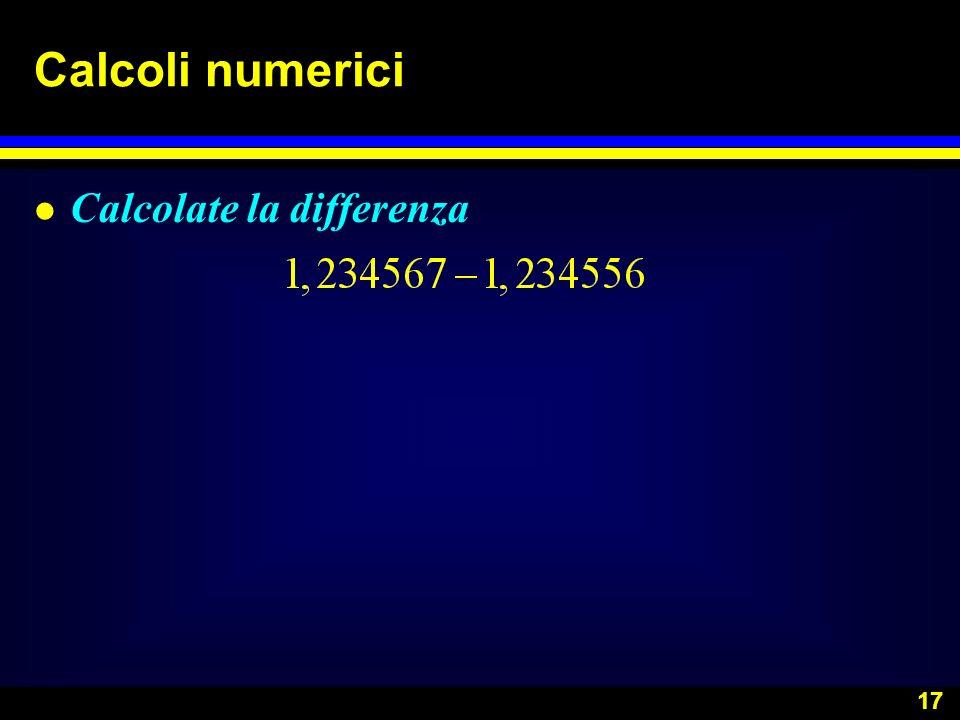 17 Calcoli numerici l Calcolate la differenza